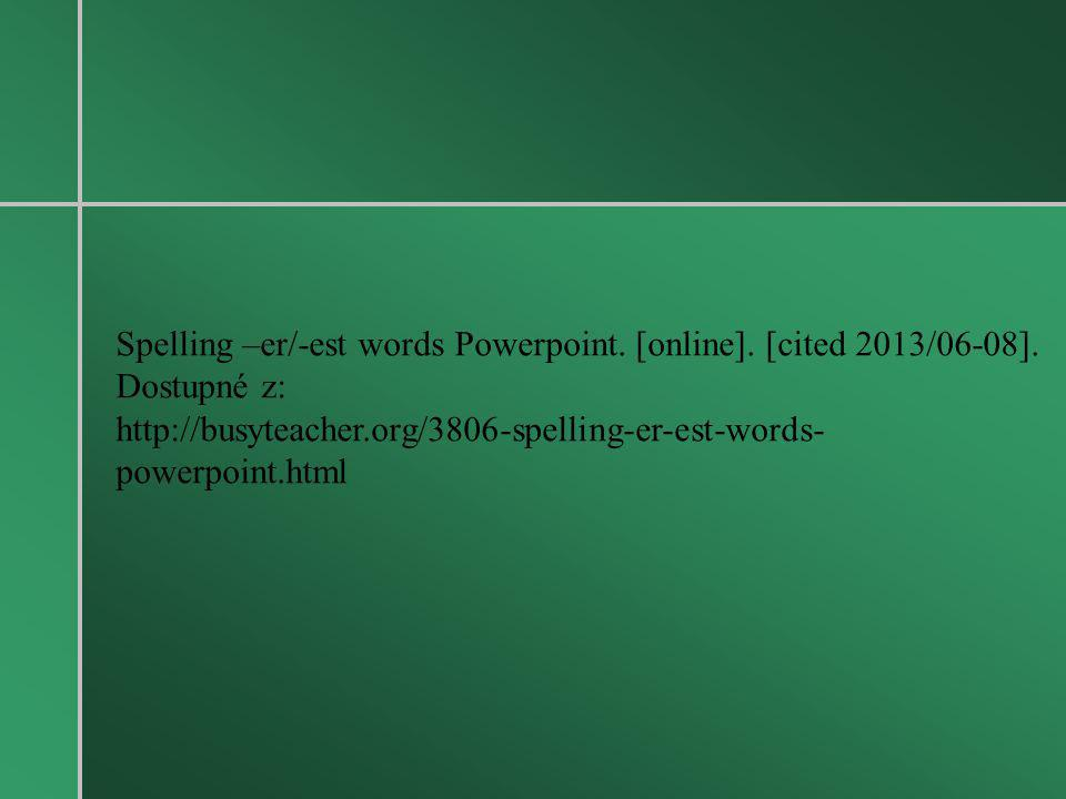 Spelling –er/-est words Powerpoint. [online]. [cited 2013/06-08]